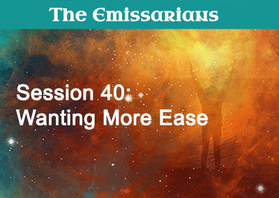 Session 40: Wanting More Ease
